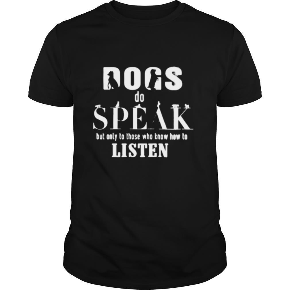 Dogs do speak but only those who know how to listen shirt Classic Men's
