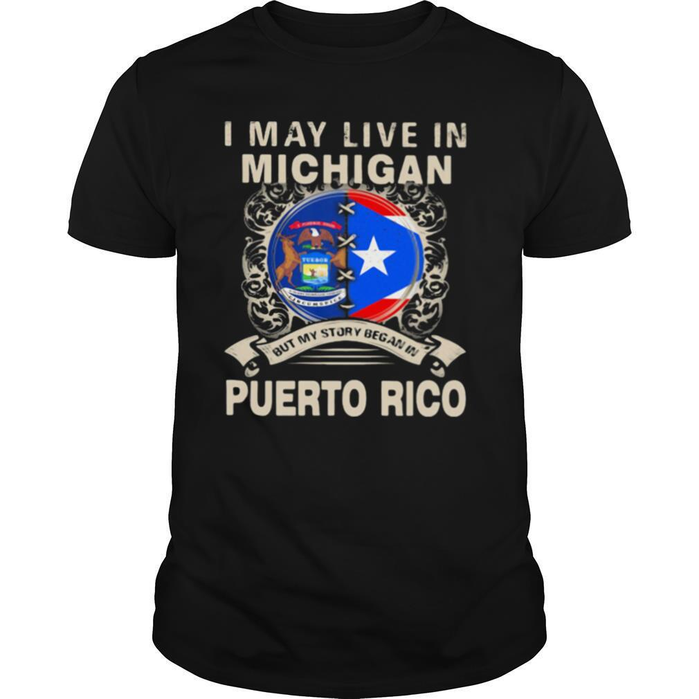 I May Live In Michigan But My Story Began In Puerto Rico shirt Classic Men's