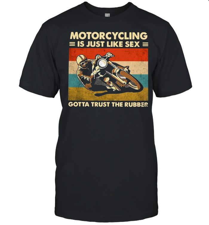 Motorcycling Is Just Like Sex Gotta Trust The Rubber Vintage shirt Classic Men's T-shirt