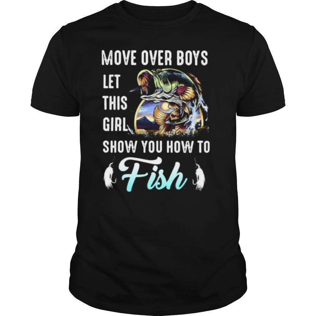 Move over boys let this girl show you how to fish fishing shirt Classic Men's