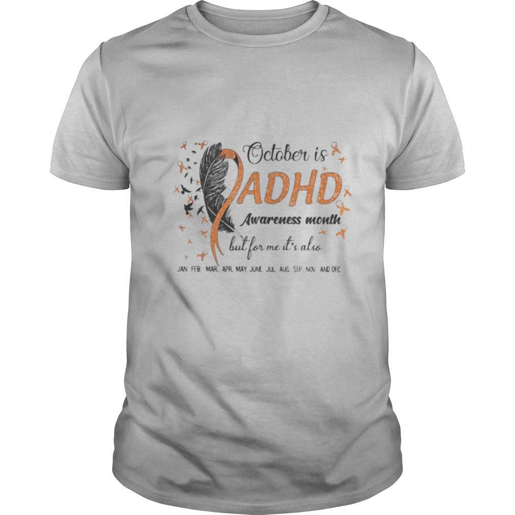 OCTOBER IS ADHD AWARENESS MONTH BUT FOR ME IT'S ALSO JAN FEB MAR APR MAY JUNE JUL AUG SEP NOV AND DEC shirt Classic Men's