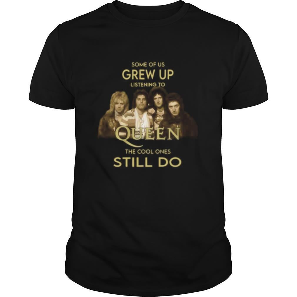 Some of us grew up listening to queen the cool ones still do shirt Classic Men's