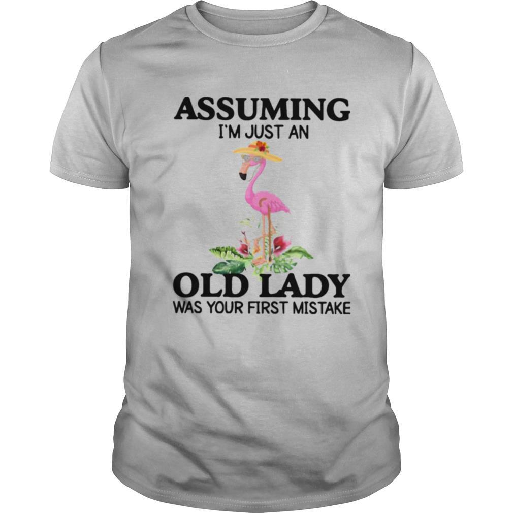 ssuming Im Just An Old Lady Was Your First Mistake shirt Classic Men's