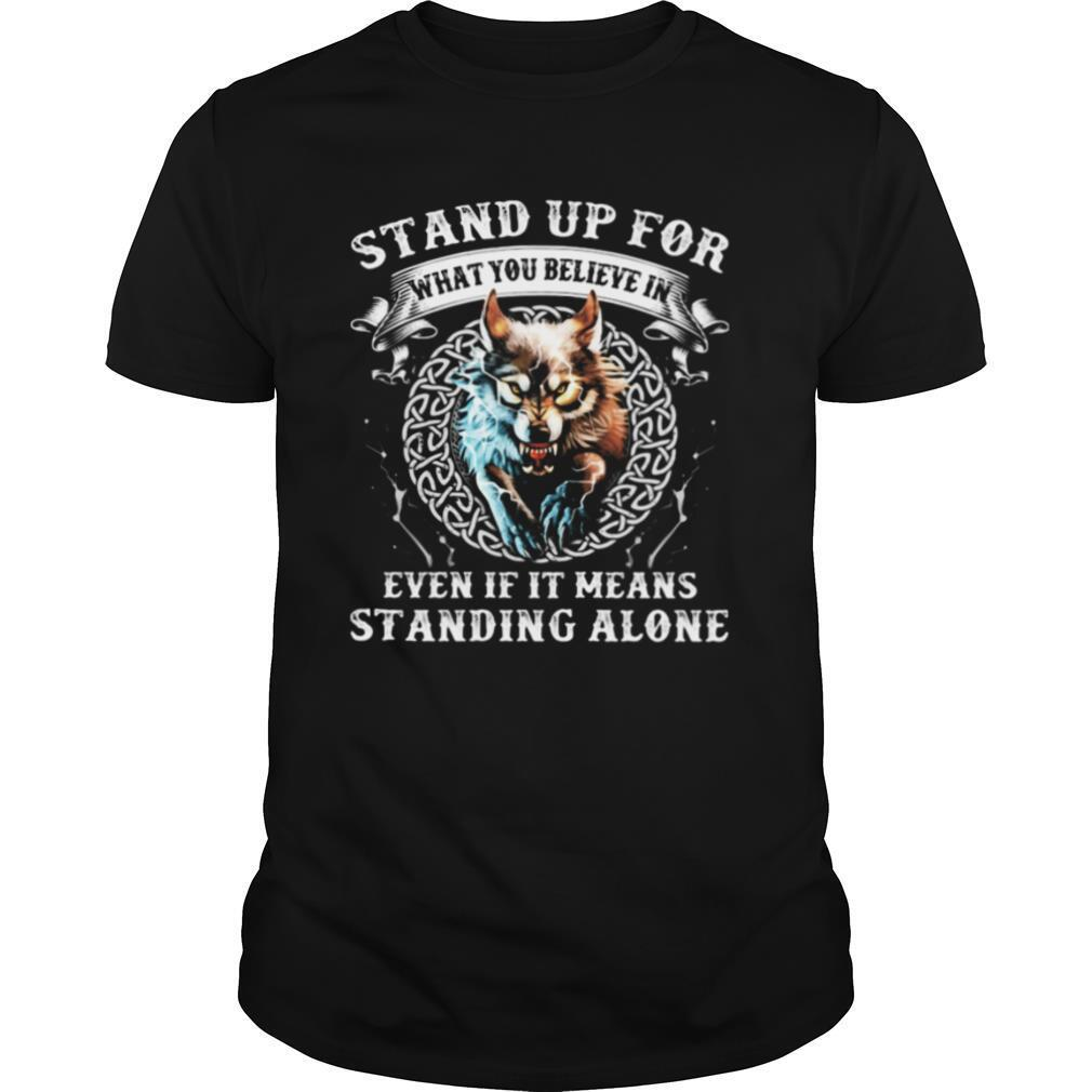 Stand Up For What You Believe In Even If It Means Standing Alone Wolves shirt Classic Men's