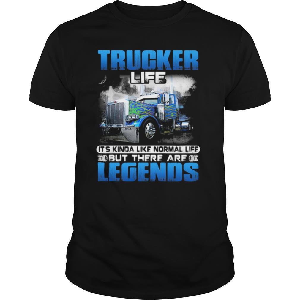 Trucker Life It's Kinda Like Normal Life But There Are Legends shirt Classic Men's