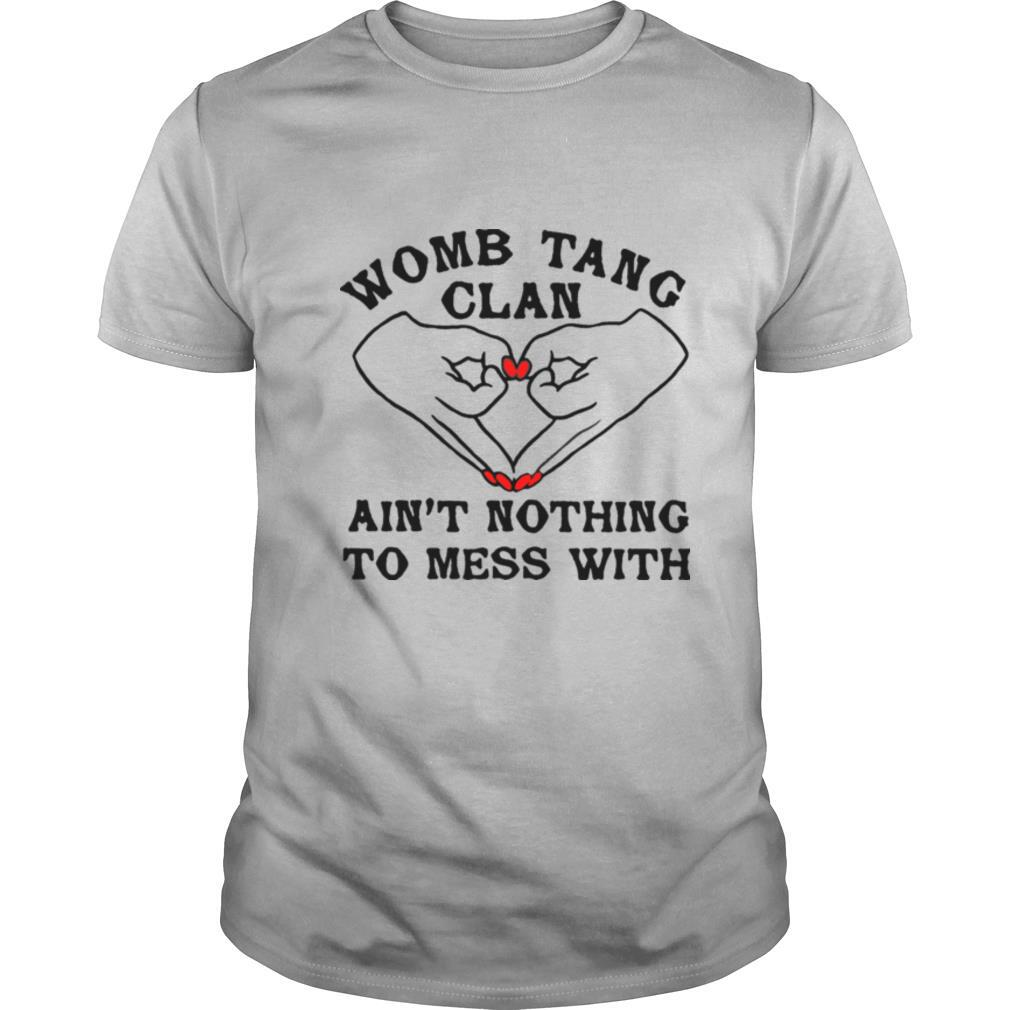Womb tang clan ain't nothing to mess with shirt Classic Men's