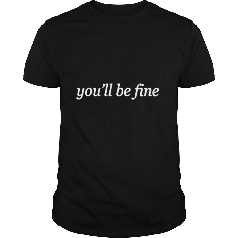 Youll Be Fine shirt Classic Men's