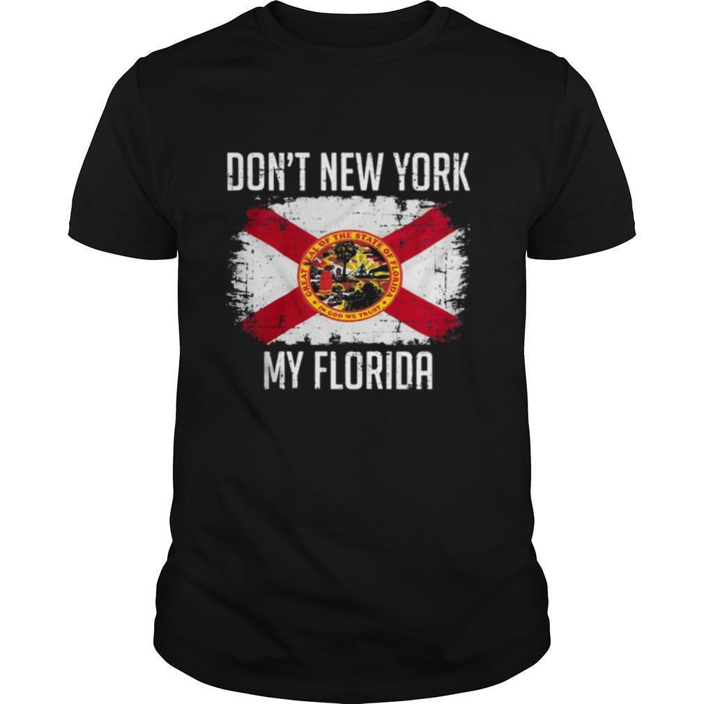 Dont New York My Florida Flag shirt Classic Men's