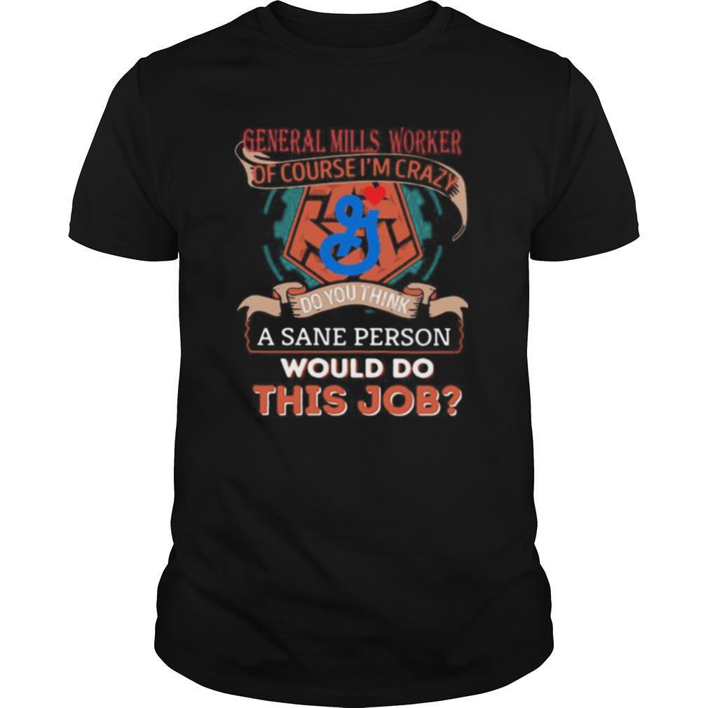 General mills worker of course i'm cary do you think a sane person would do this job shirt Classic Men's