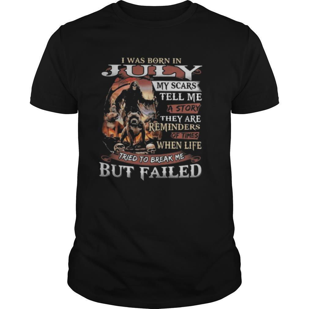 I was born in July my scars tell me a story they are reminders of times when life tried to break me but failed Skeleton Pitbull shirt Classic Men's