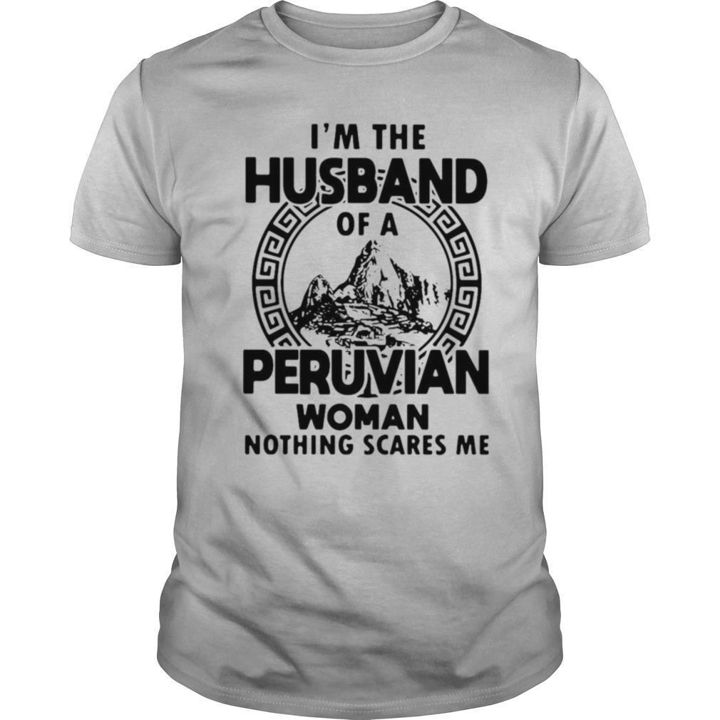 I'm The Husband Of A Peruvian Woman Nothing Scares Me shirt Classic Men's