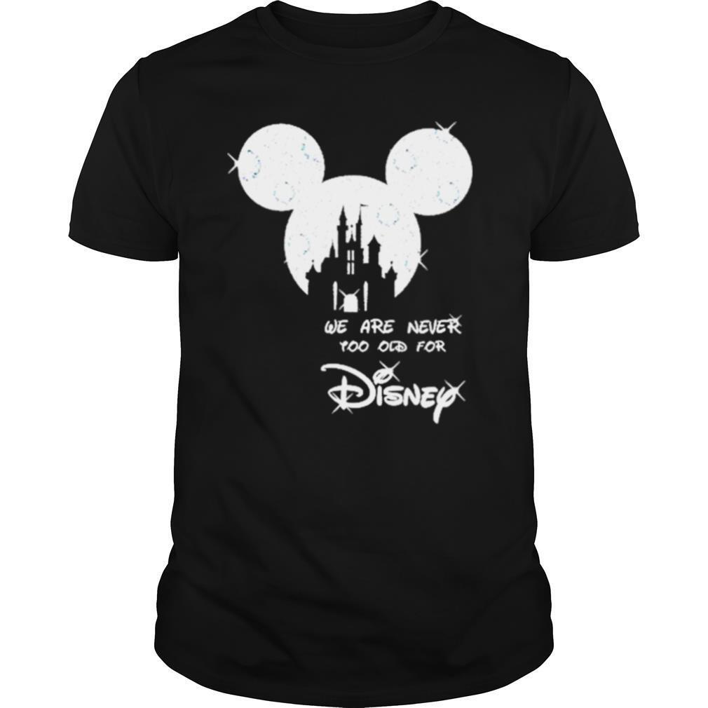 Mickey we are never too old for Disney 2021 shirt Classic Men's