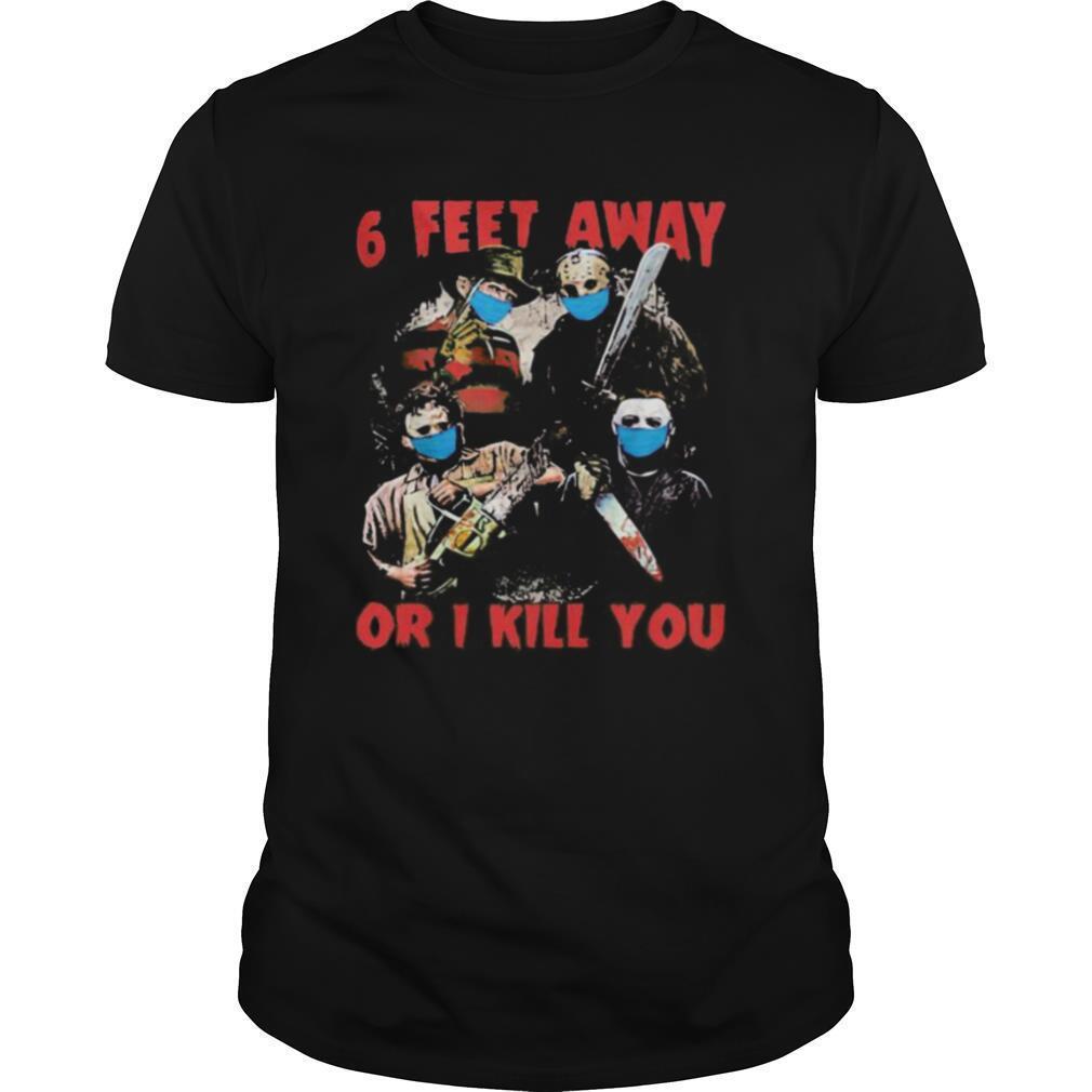 Halloween horror characters mask 6 feet away or i kill you shirt Classic Men's