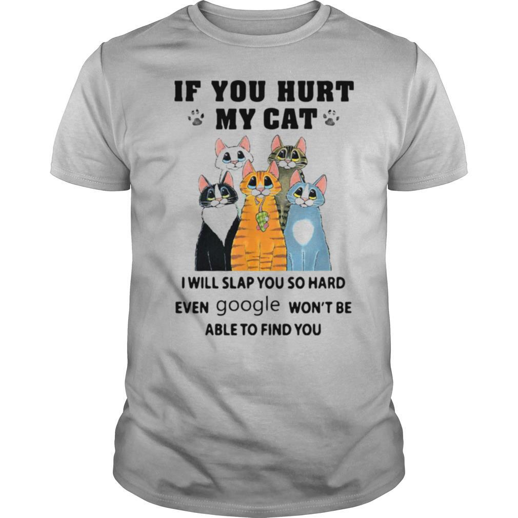 If You Hurt My Cat I Will Slap You So Hard Even Google Won't Be Able To Find You shirt Classic Men's