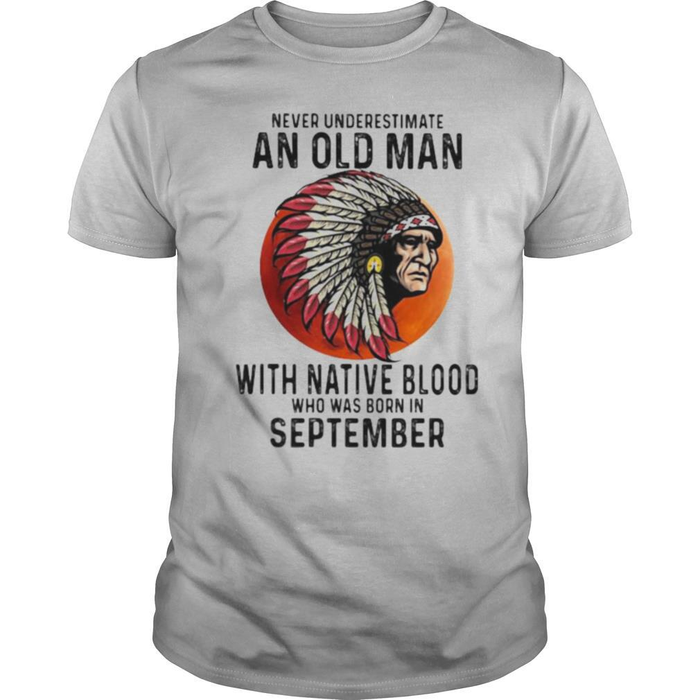 Never Underestimate An Old Man With Native Blood Who Was Born In September Sunset shirt Classic Men's