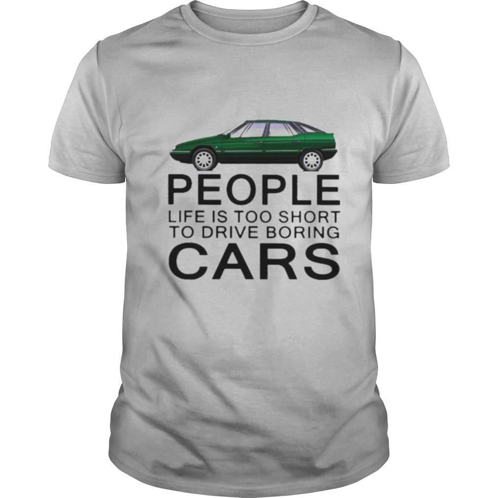 People life is too short to drive boring green cars white shirt Classic Men's