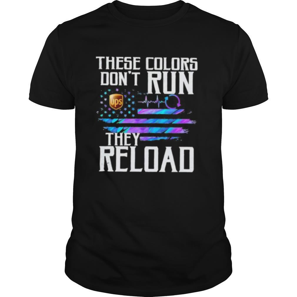 These colors don't run they reload ups logo american flag independence day shirt Classic Men's