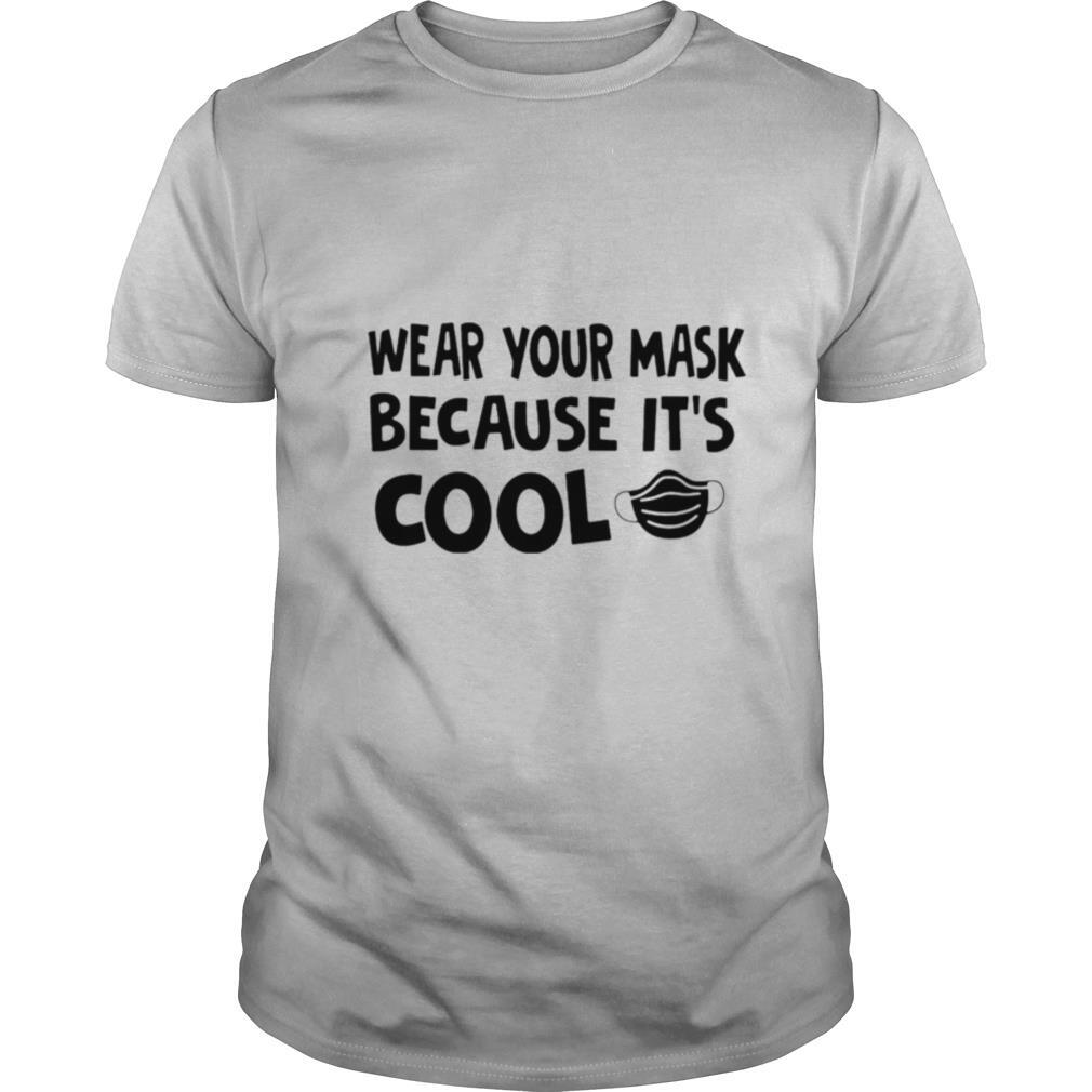 Wear Your Mask Because It's Cool shirt Classic Men's