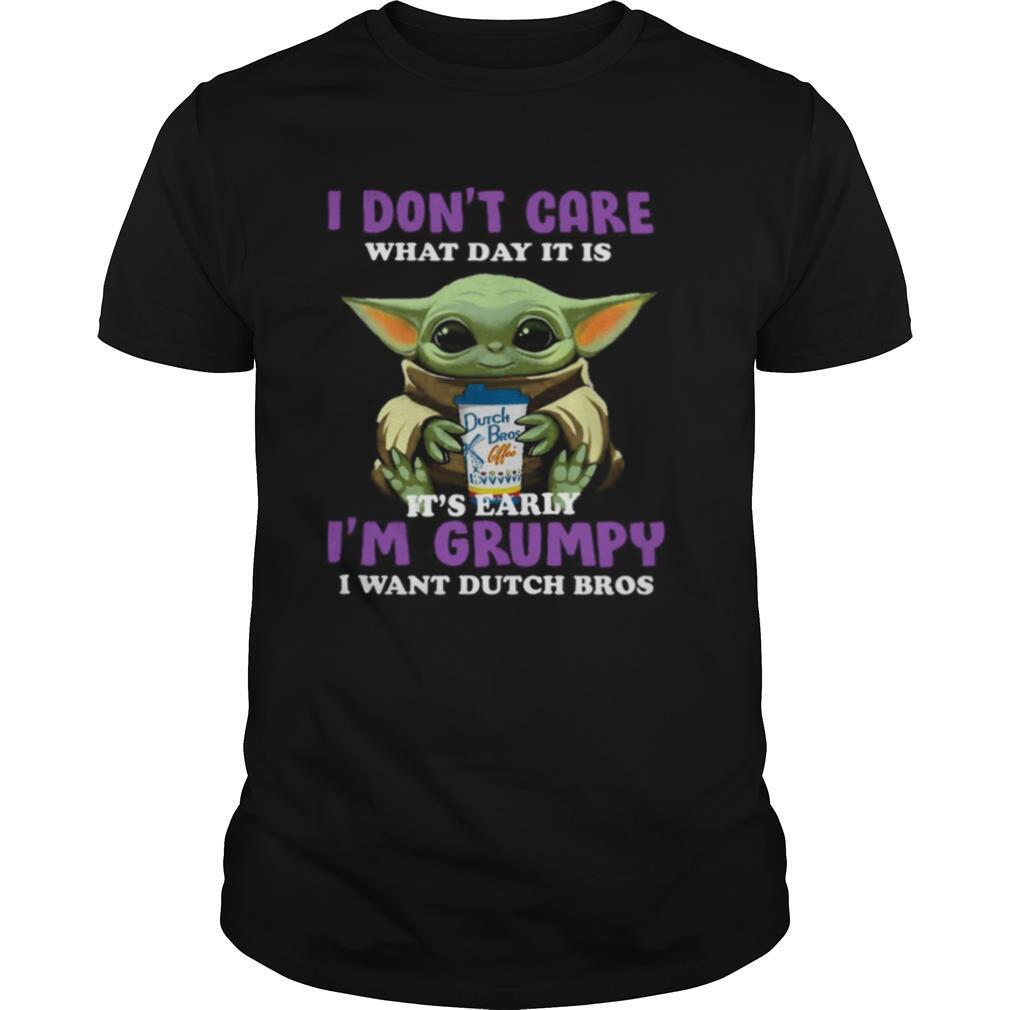 Baby Yoda I Don't Care What Day It Is It's Early I'm Grumpy I Want Dutch Bros shirt Classic Men's