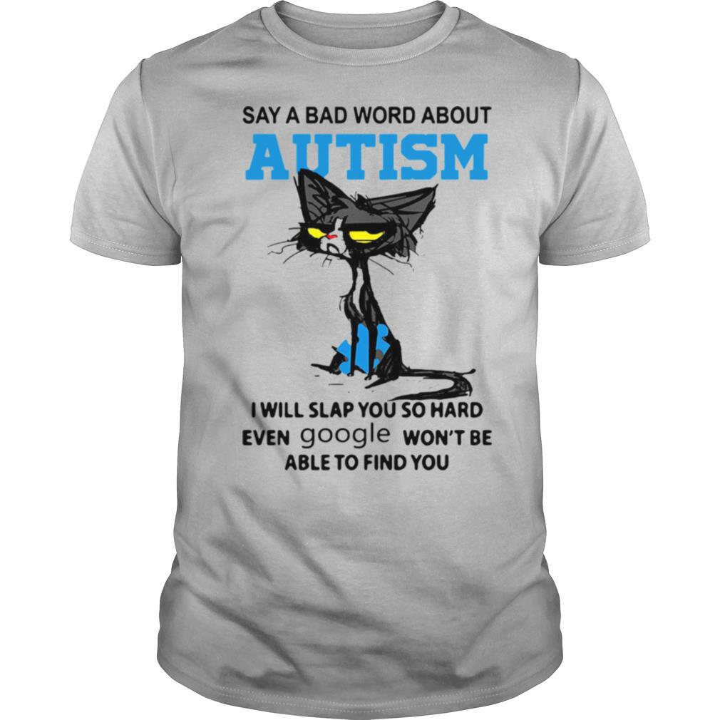 Cat Say A Bad Word About Autism I Will Slap You So Hard Even Google Won't Be Able To Find You shirt Classic Men's