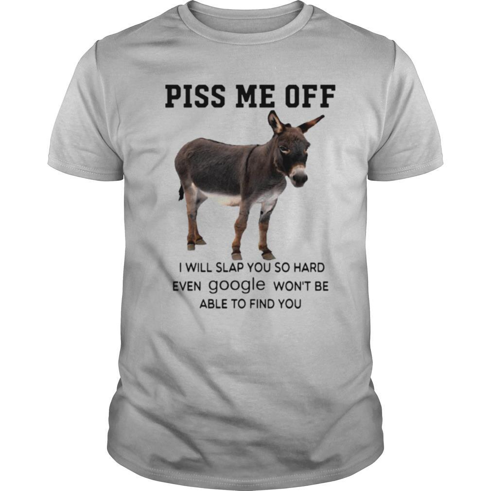 Donkey Piss Me Off I Will Slap You So Hard Even Google Won't Be Able To Find You shirt Classic Men's