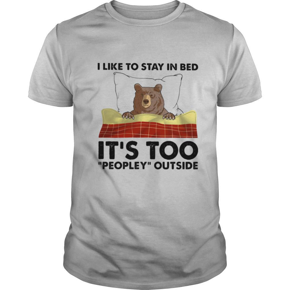 I like to stay in bed it's too peopley outside shirt Classic Men's