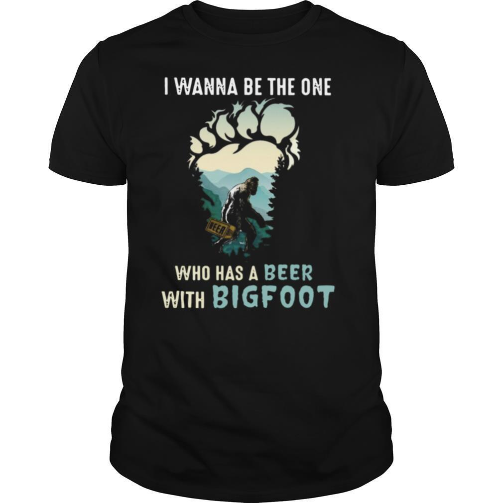 I Wanna Be The One Who Has A Beer With Bigfoot shirt Classic Men's
