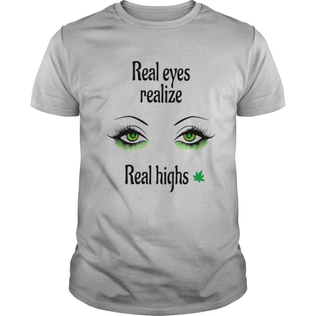 Real eyes realize Real highs Cannabis shirt Classic Men's