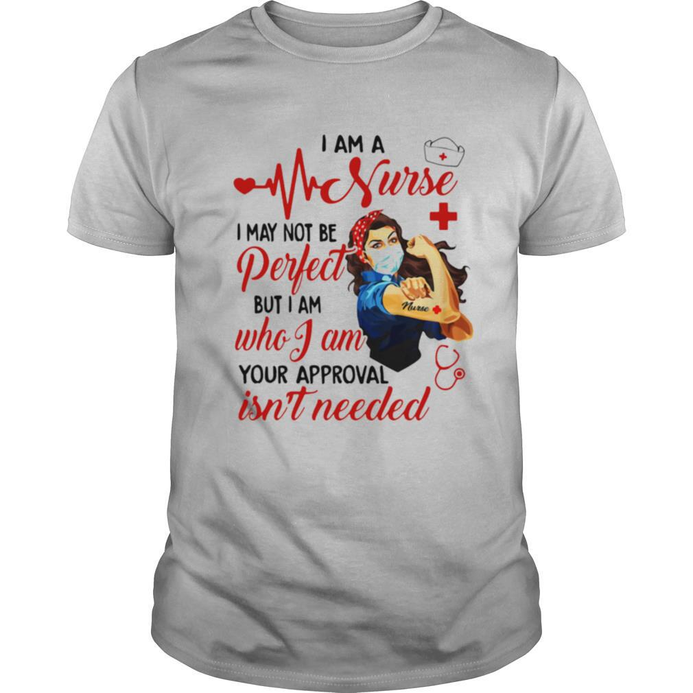 Strong woman mask i am a nurse i may not be perfect but i am who i am your approval isn't needed shirt Classic Men's