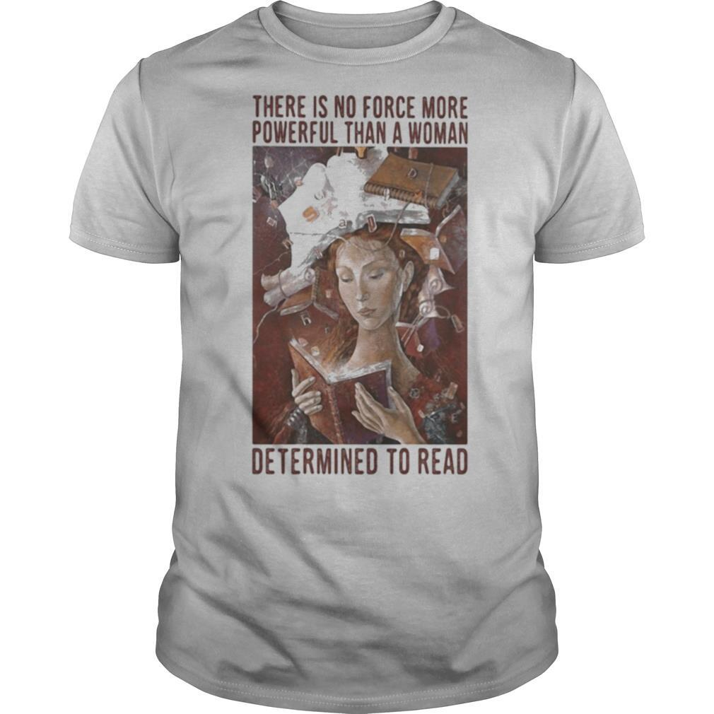 There is no force more powerful than a woman determined to read shirt Classic Men's