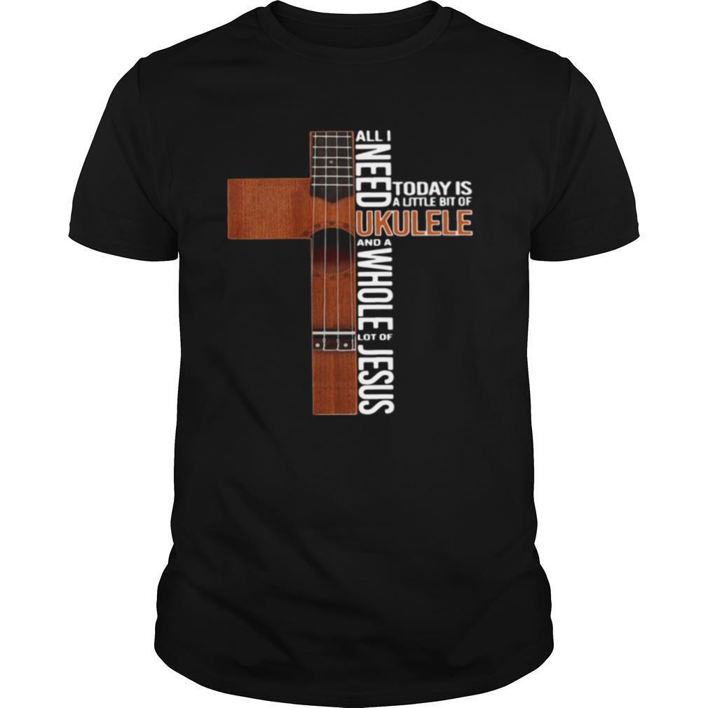 All I Need Today Is A Little Bit Of Ukulele And A Whole Lot Of Jesus shirt Classic Men's
