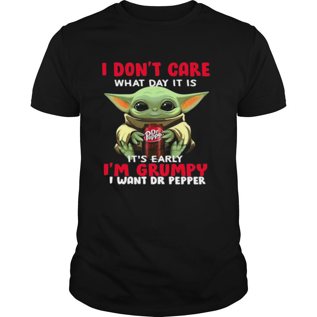 Baby yoda i don't care what day it is it's early i'm grumpy i want dr peper shirt Classic Men's