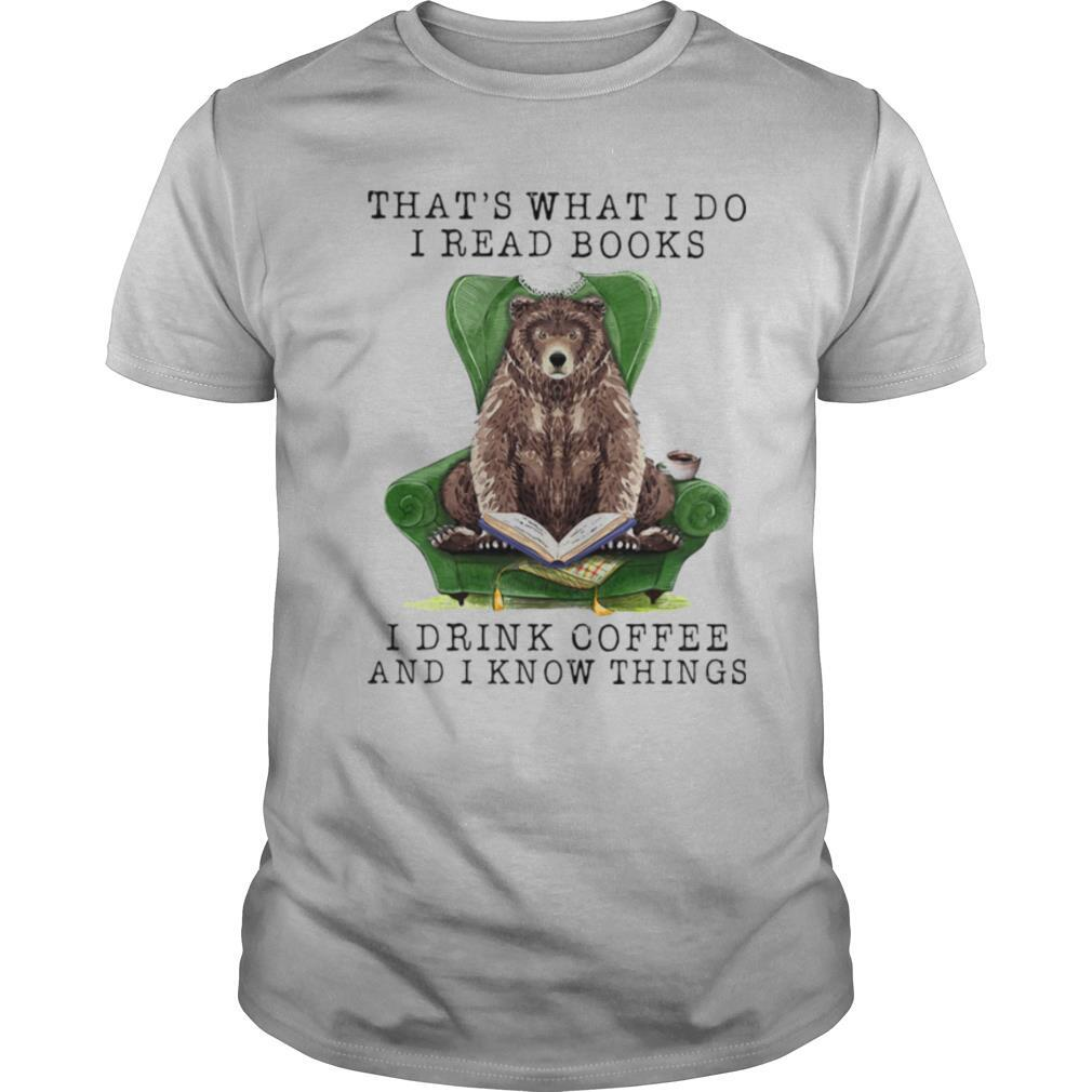 Bear That's what I do I read books I drink coffee and I know things shirt Classic Men's