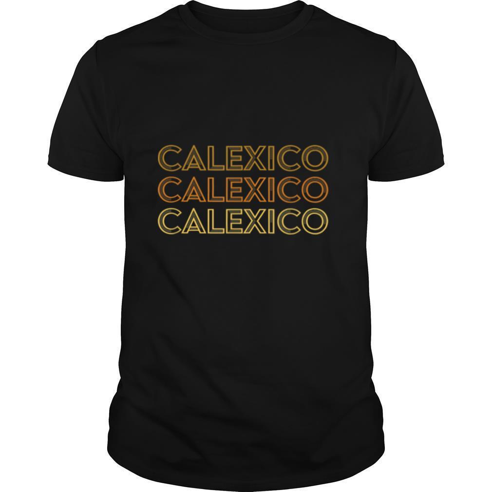 Calexico, CA Local Calexico Souvenir Gift T shirt Classic Men's