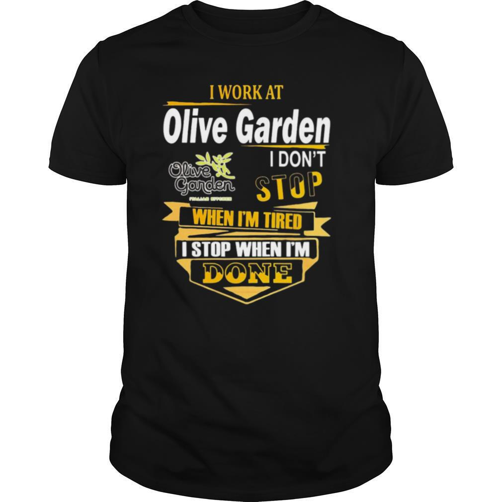 I work at olive garden i don't stop when i'm tired i stop when i'm done shirt Classic Men's