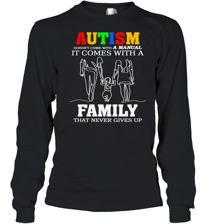 Autism It Comes With A Family That Never Gives Up shirt Long Sleeved T-shirt