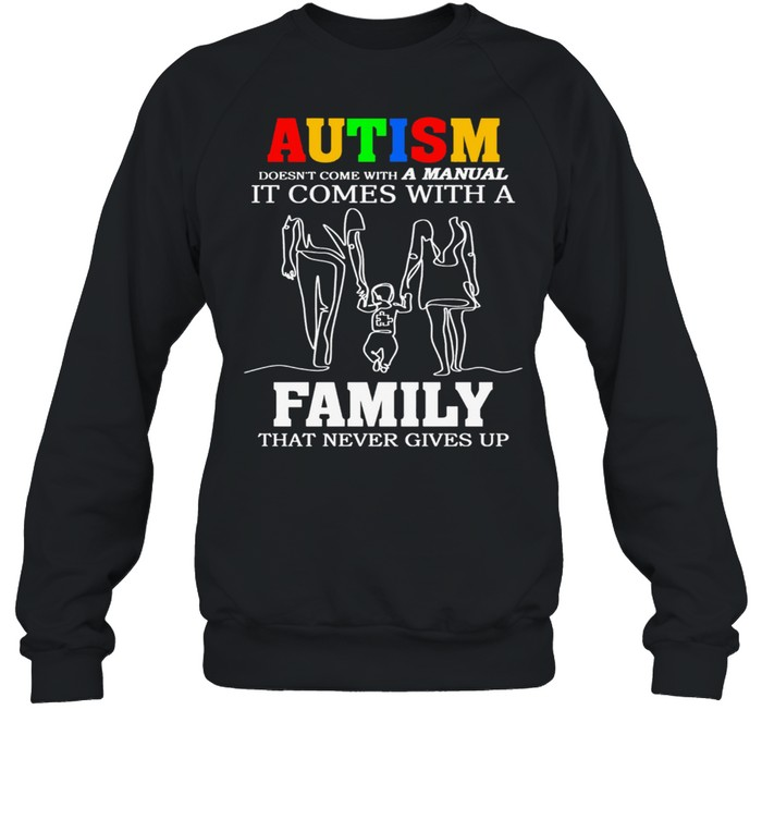 Autism It Comes With A Family That Never Gives Up shirt Unisex Sweatshirt
