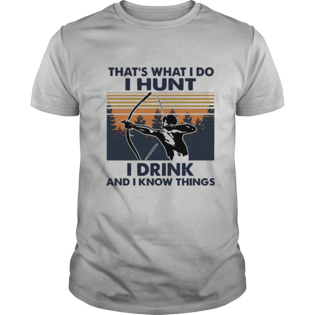 Bow Hunting That's What I Do I Hunt I Drink And I Know Things Vintage shirt Classic Men's