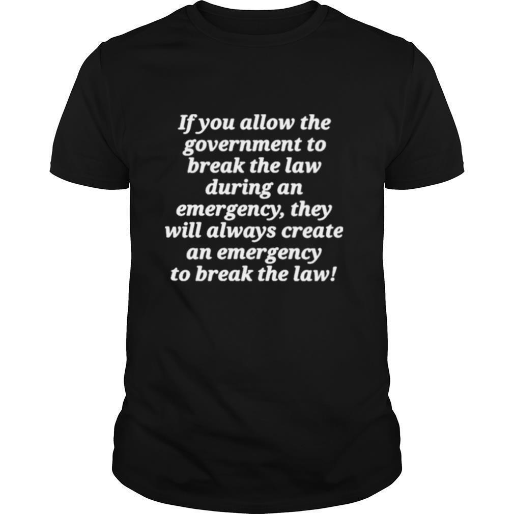 If You Allow The Government To Break The Law shirt Classic Men's