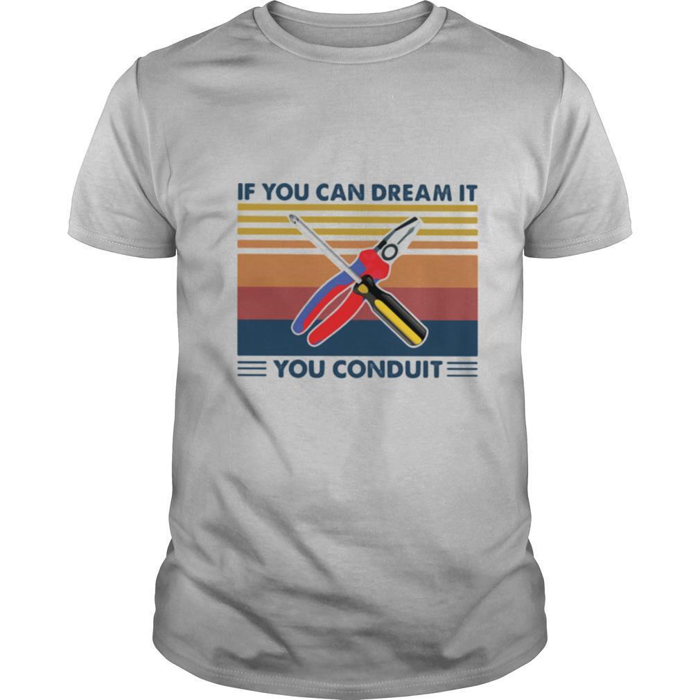 If you can dream it you conduit vintage retro shirt Classic Men's