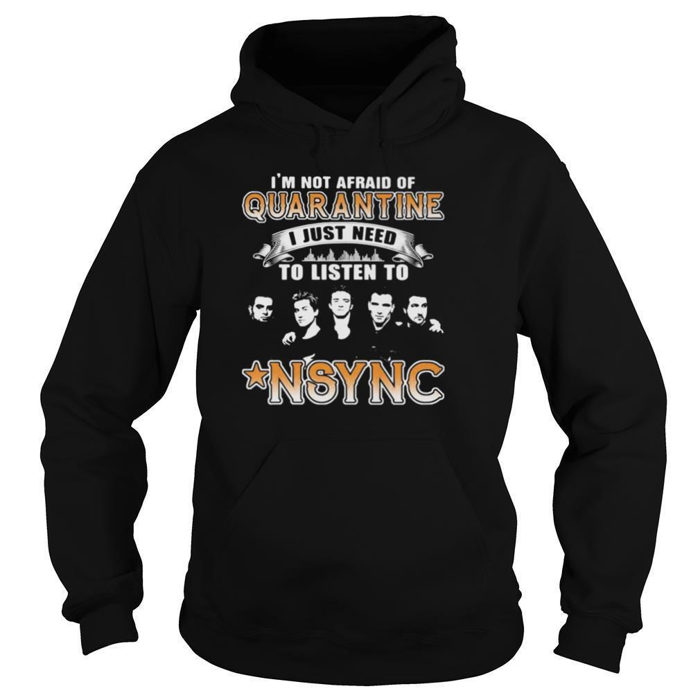 im not afraid of quarantine i just need to listen to nsync stars shirt