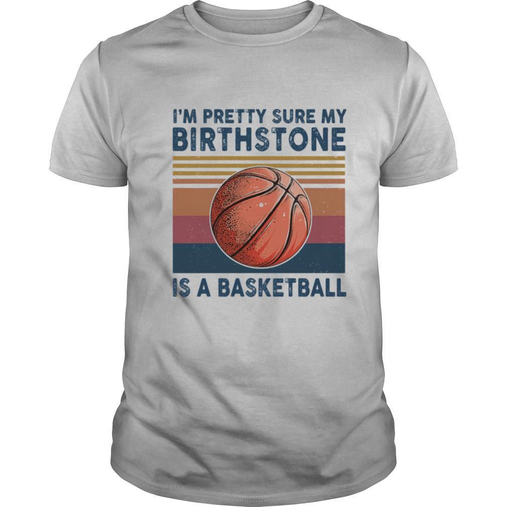 'M PRETTY SURE MY BIRTHSTONE IS A BASKETBALL VINTAGE RETRO shirt Classic Men's