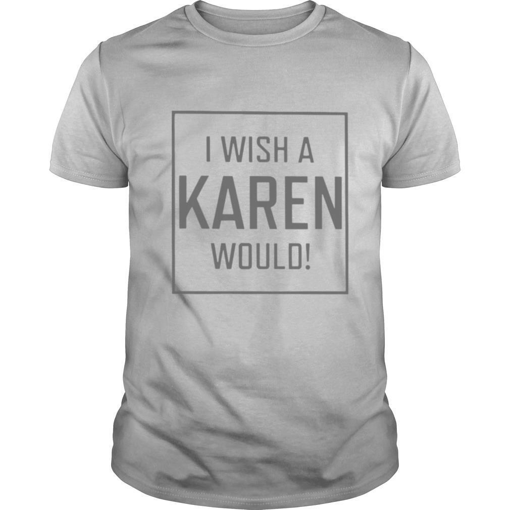Pretty I Wish A Karen Would shirt Classic Men's