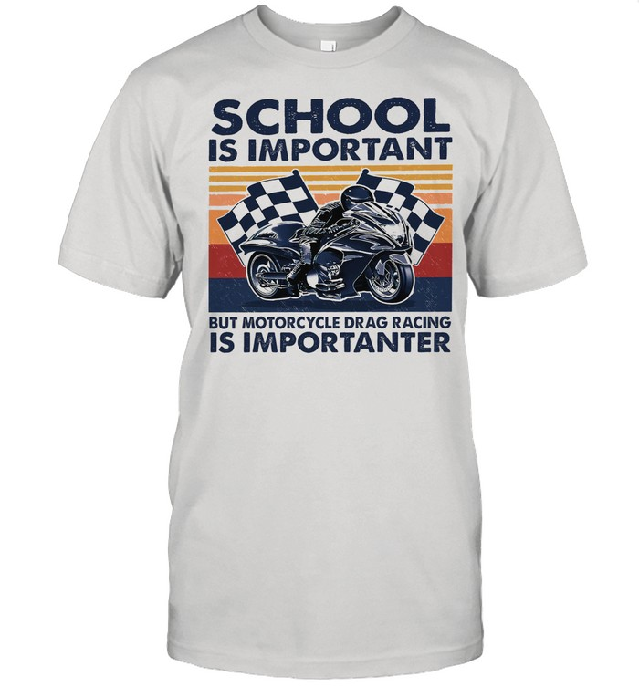 School Is Important But Motorcycle Drag Racing Is Importanter Vintage shirt Classic Men's T-shirt