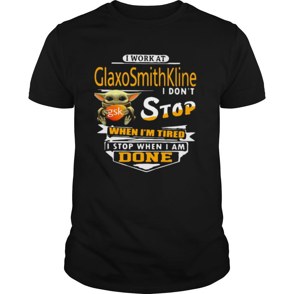 Baby yoda i work at glaxosmithkline i don't stop when i'm tired i stop when i am done shirt Classic Men's