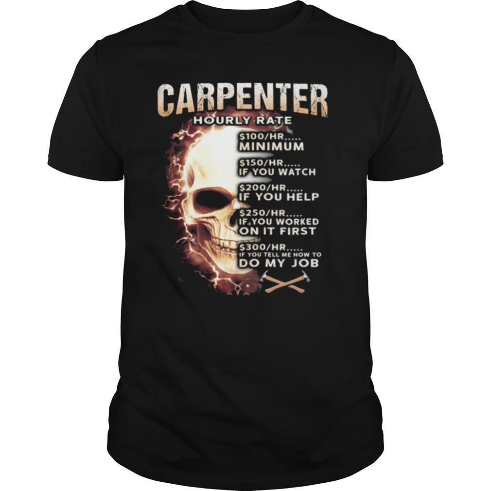 Carpenter Hourly Rate Skullcap Minimum If You Watch If You Help On It First Do My Job shirt Classic Men's