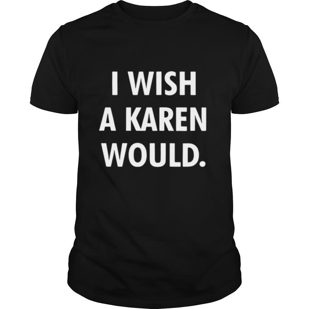 I wish a karen would black white shirt Classic Men's