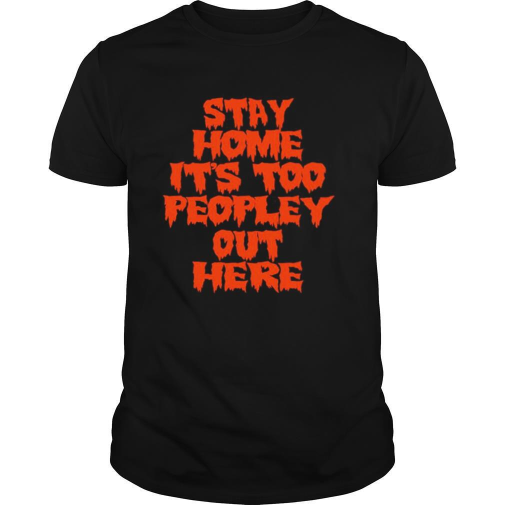 Stay home it is too peopley out here shirt Classic Men's