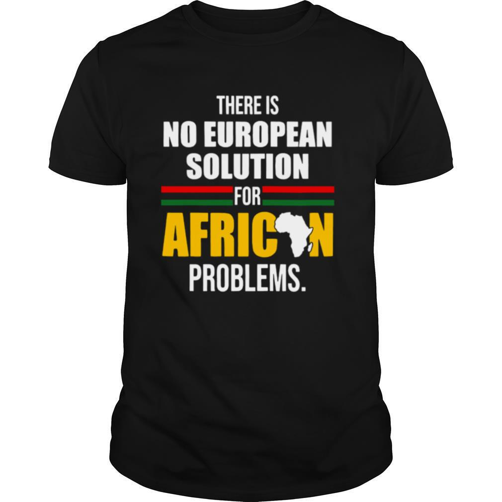 There Is No European Solution For African Problems shirt Classic Men's