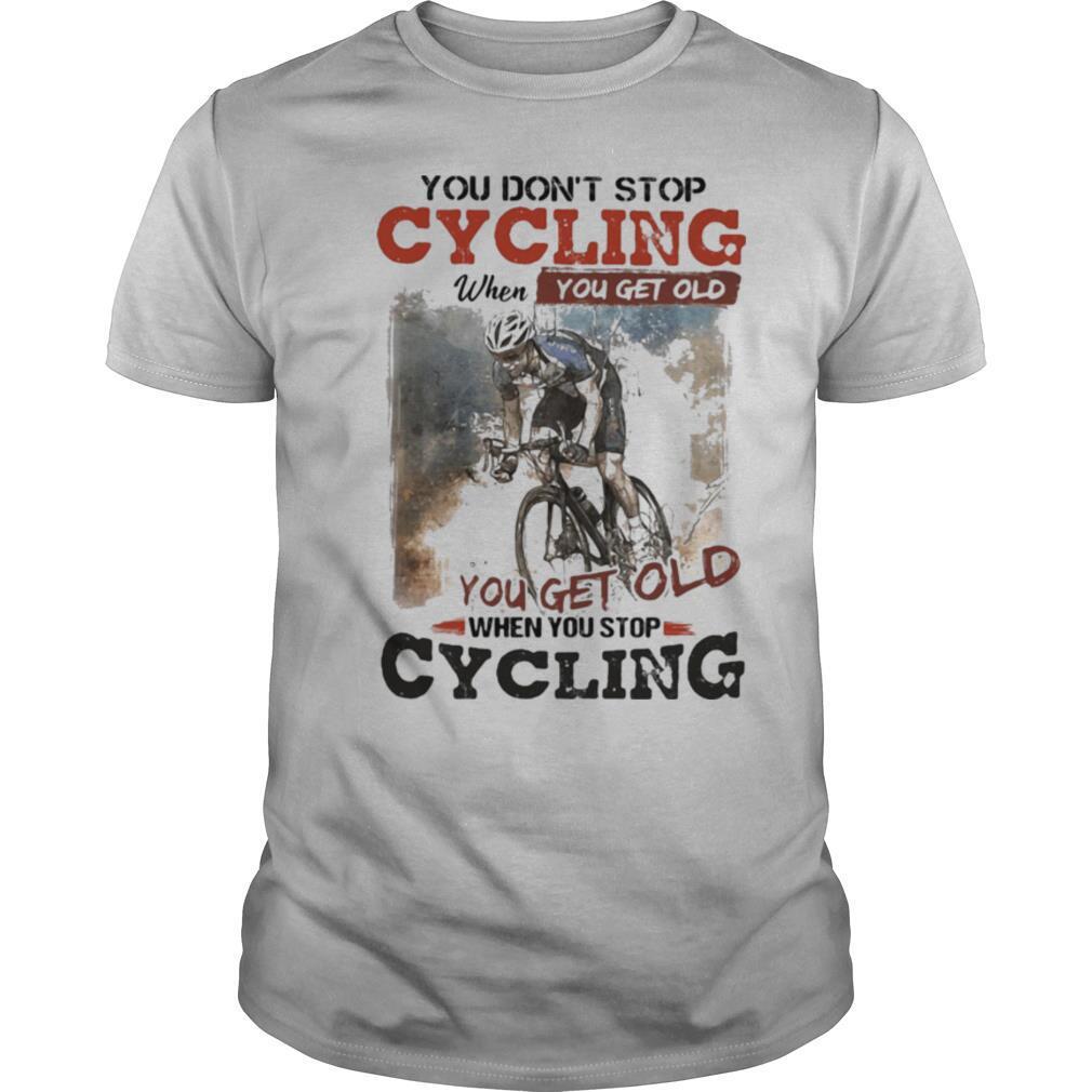 You don't stop cycling when you get old when you stop cycling shirt Classic Men's